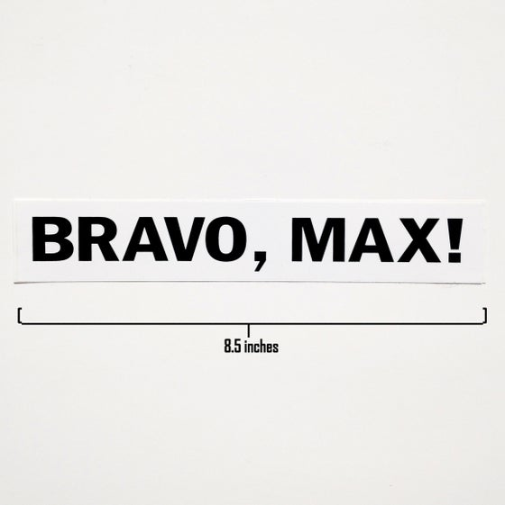 "Image of ""Bravo, Max!"" Bumper Sticker"
