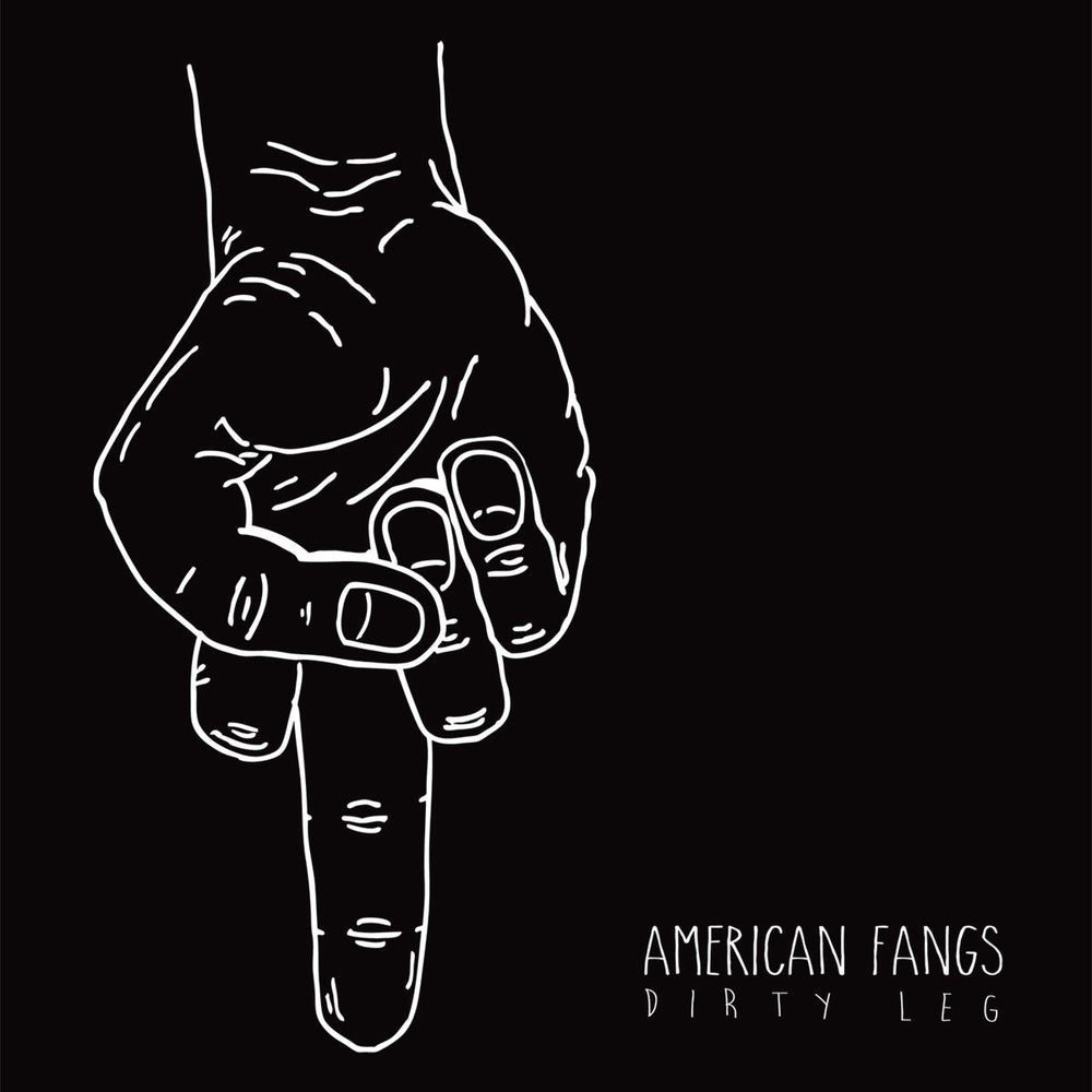 Image of AMERICAN FANGS - Dirty Leg - EP - 2014