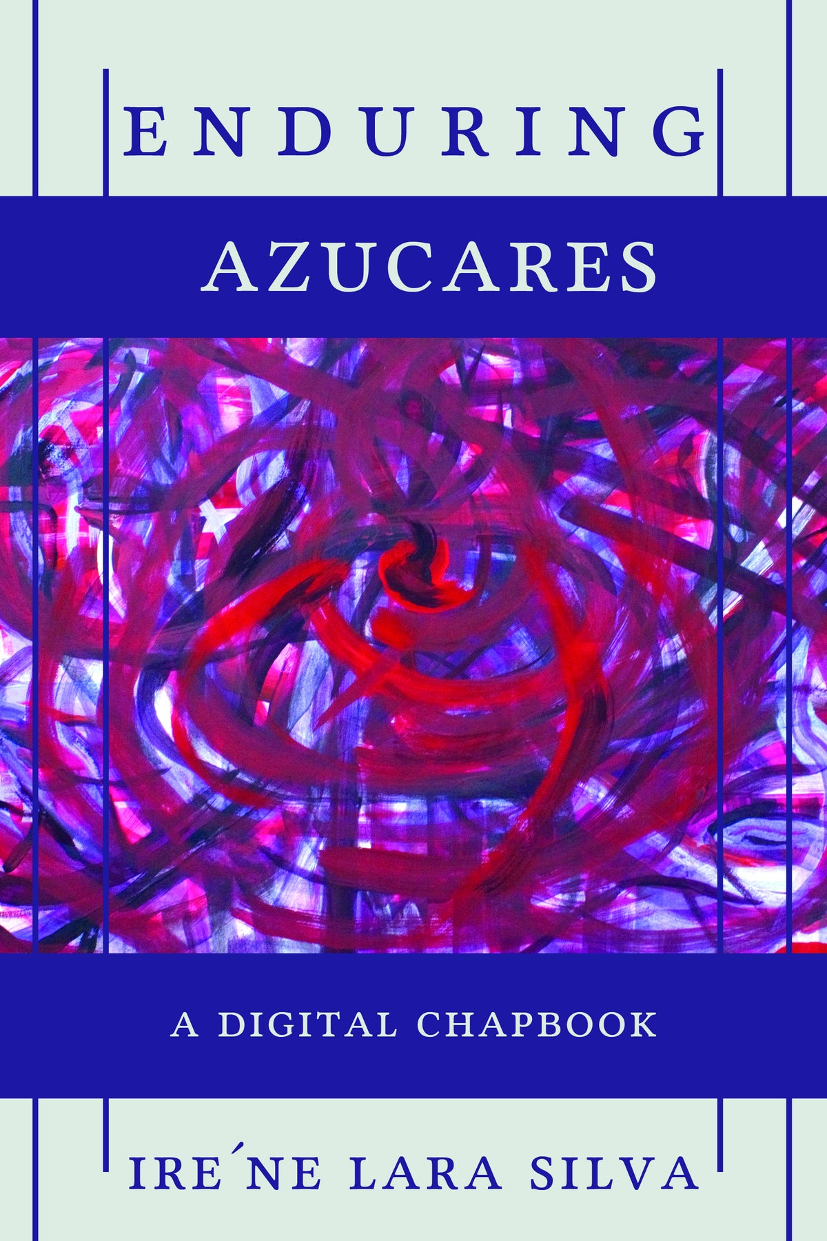 Image of enduring azucares: An SRP Digital Chapbook by ire'ne lara silva