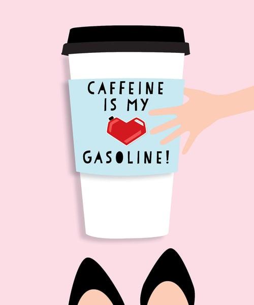 Image of Caffeine is my Gasoline Print