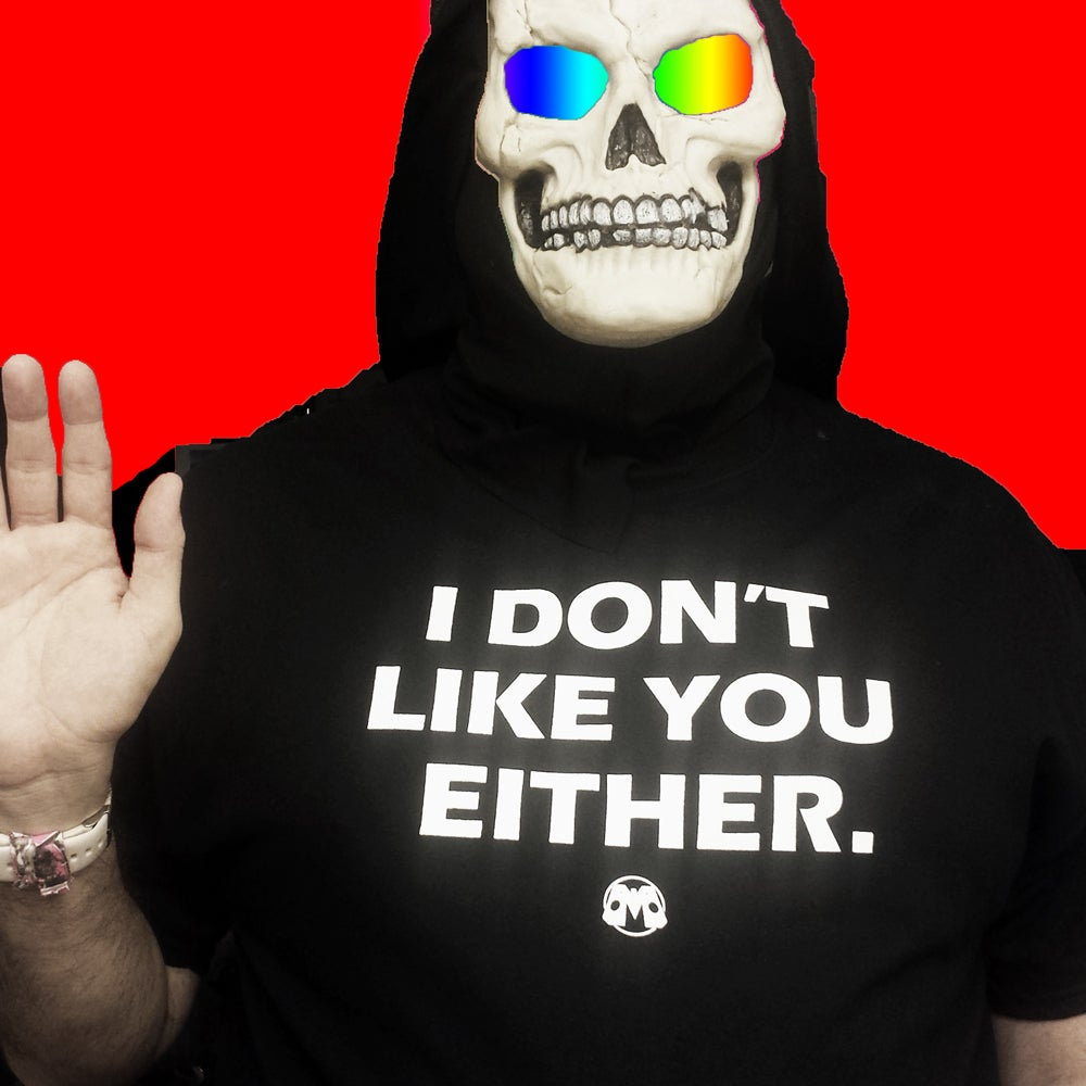 Image of I Don't Like You Either shirt