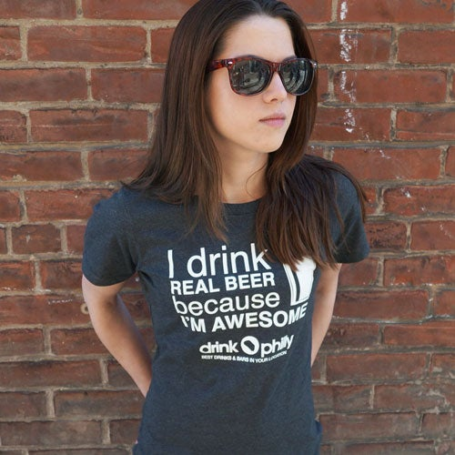 Image of I Drink Real Beer Because I'm Awesome - Drink Philly, Women's