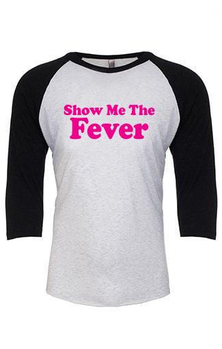 WHAS - Show Me The Fever (Baseball Tee)