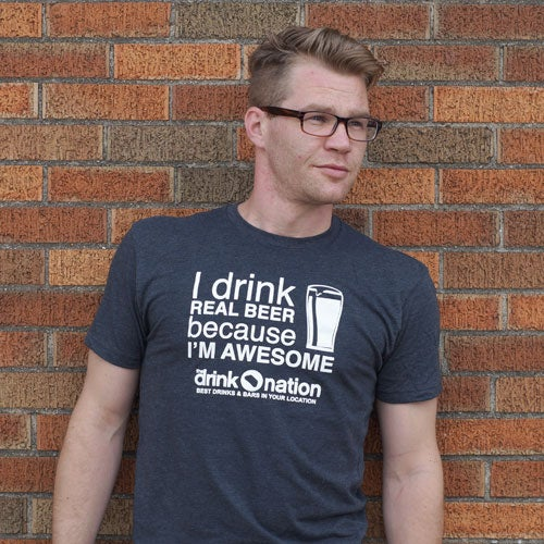 Image of I Drink Real Beer Because I'm Awesome - Drink Nation, Mens