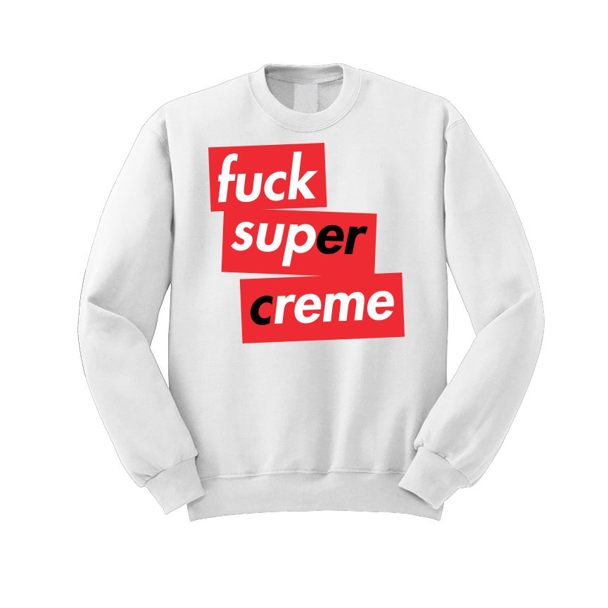 Image of Fuck Super Creme White Sweatshirt (Only 100 to be made)