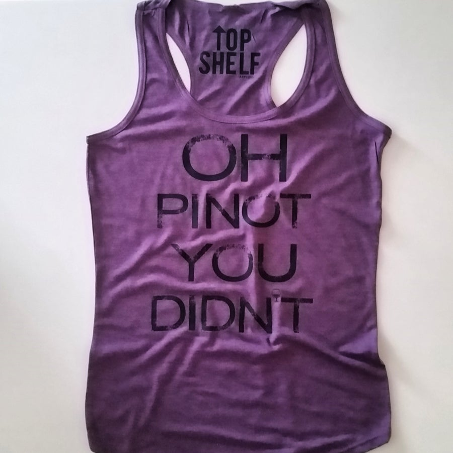 Image of OH PINOT YOU DIDN'T racerback