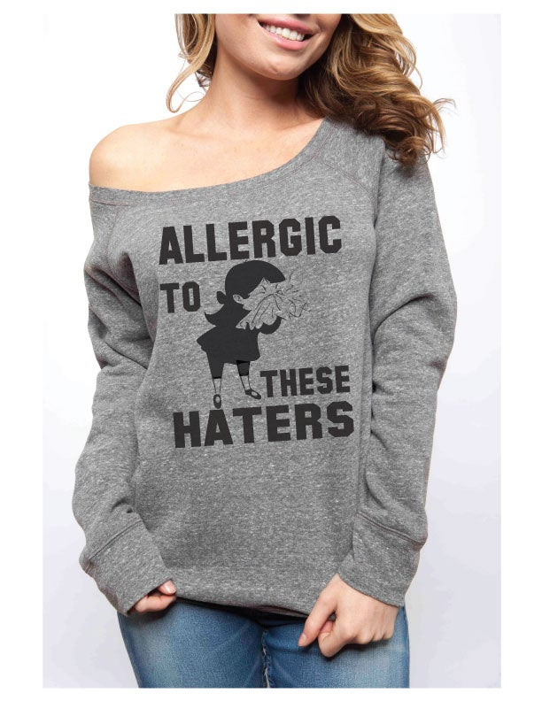 Image of ALLERGIC TO THESE HATERS Sponge Fleece