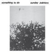 Image of Sunday Painters - Something To Do LP