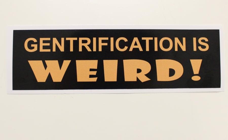 Image of 'Gentrification Is Weird!' Sticker