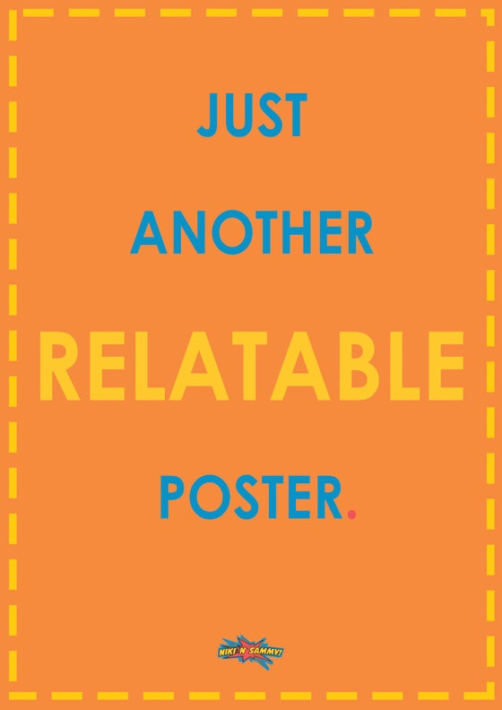 Image of JUST ANOTHER RELATABLE POSTER