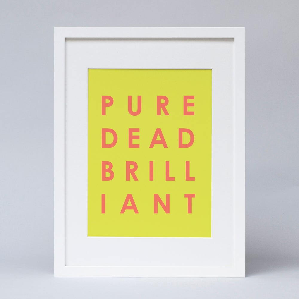Image of Pure Dead Brilliant Print