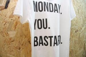 Image of MONDAY. YOU. BASTARD By FCKRS®