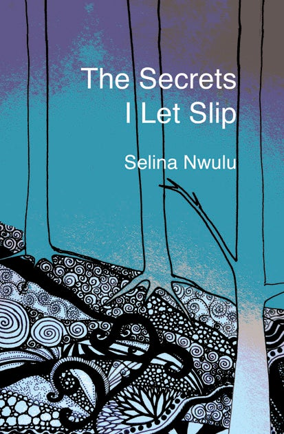 Image of The Secrets I Let Slip by Selina Nwulu