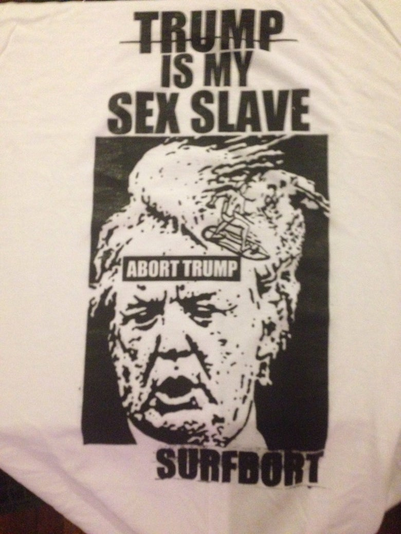 Image of TRUMP IS MY SEX SLAVE:ABORT TRUMP