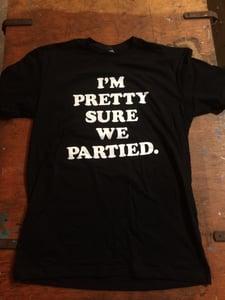 Image of I'm pretty sure we partied - black tshirt