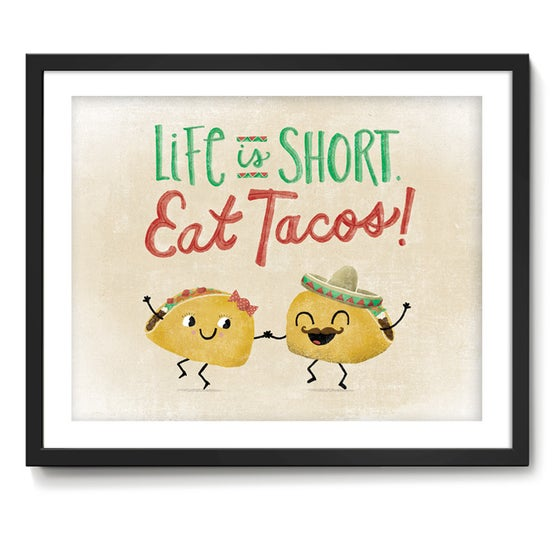 Image of Life Is Short. Eat Tacos! Art Print