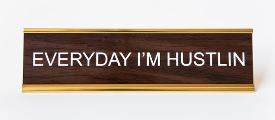 Image of EVERYDAY I'M HUSTLIN nameplate