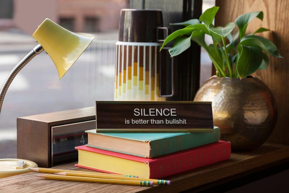 Image of SILENCE is better than bullshit nameplate