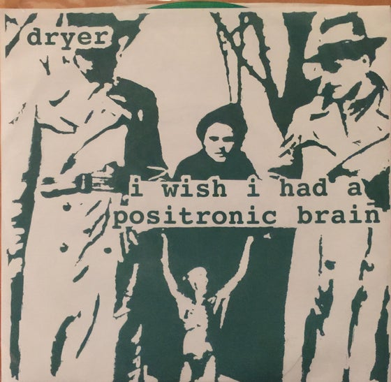 "Image of I Wish I Had A Positronic Brain (Green vinyl) 7"""