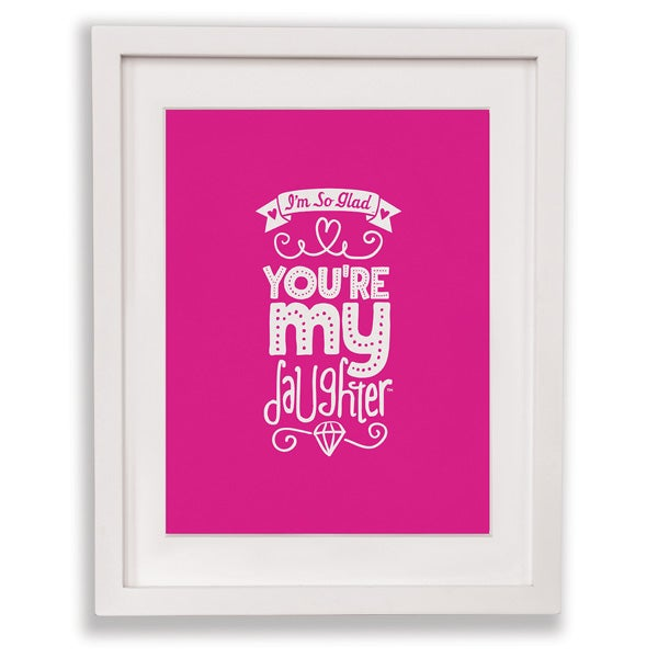 I'm So Glad You're My Daughter Print