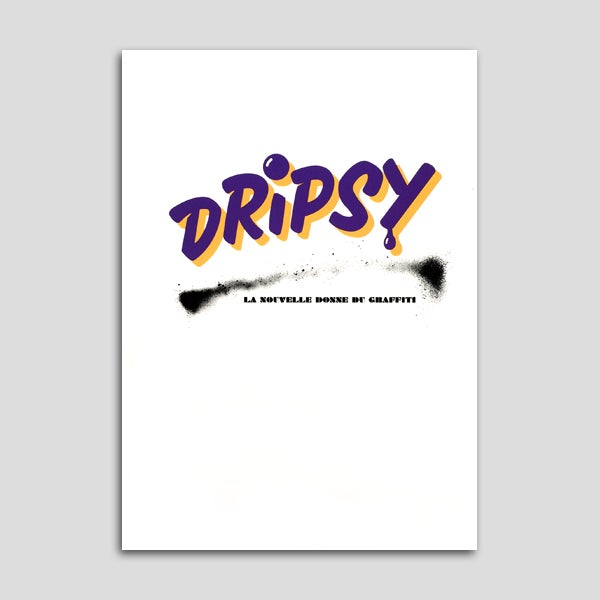 Image of Dripsy - La nouvelle donne du graffiti [catalogue d'exposition]