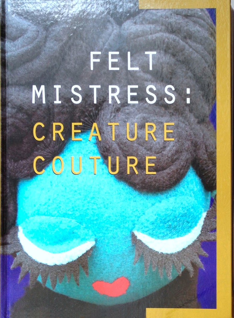 "Image of ""Felt Mistress : Creature Couture"" hardback book"