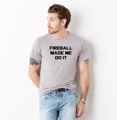 Image of FIREBALL MADE ME DO IT Mens Crew neck