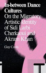 Image of In-between Dance Cultures: On the Migratory Artistic Identity of Sidi Larbi Cherkaoui and Akram Khan