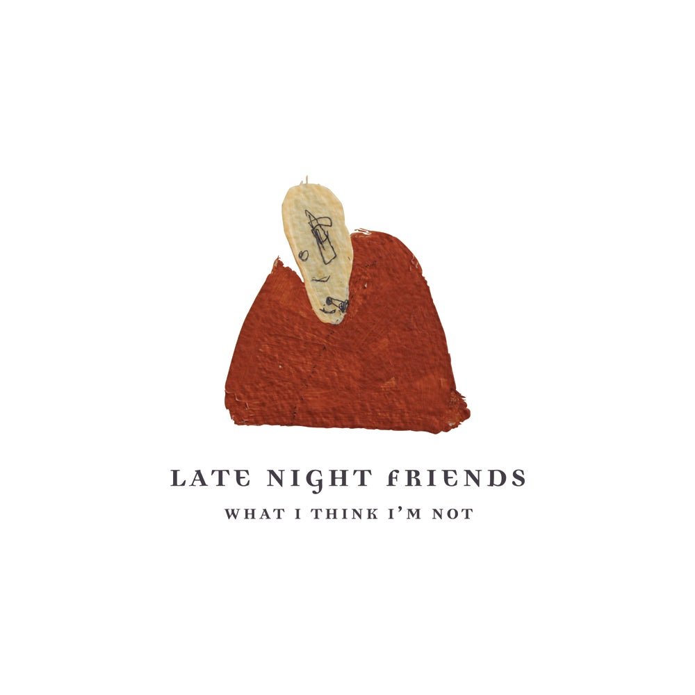 Image of Late Night Friends - What I Think I'm Not (CD + CASSETTE)