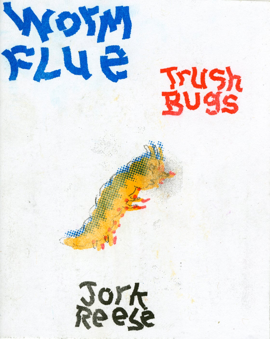 Image of WORM FLUE: TRUSH BUGS