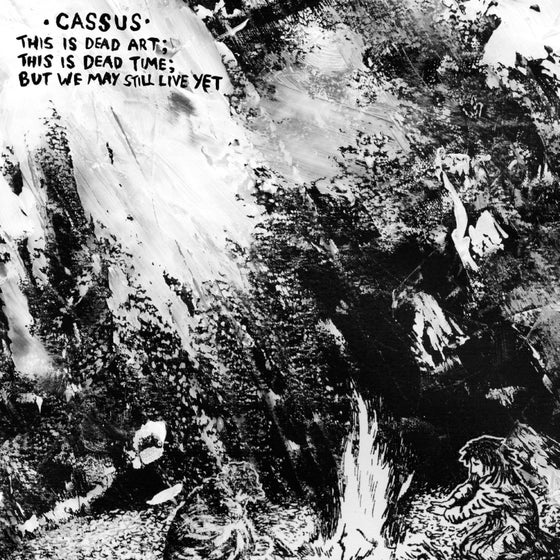 Image of Cassus - This Is Dead Art; This Is Dead Time; But We May Still Live Yet