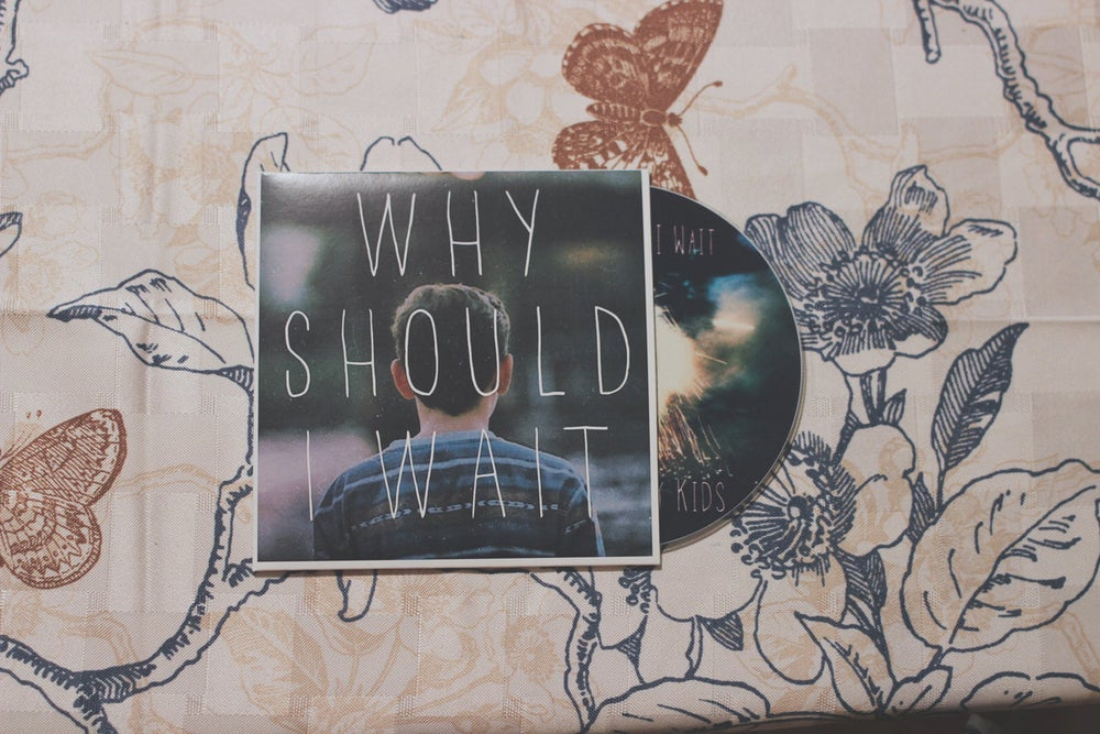 Image of Why Should I Wait - EP
