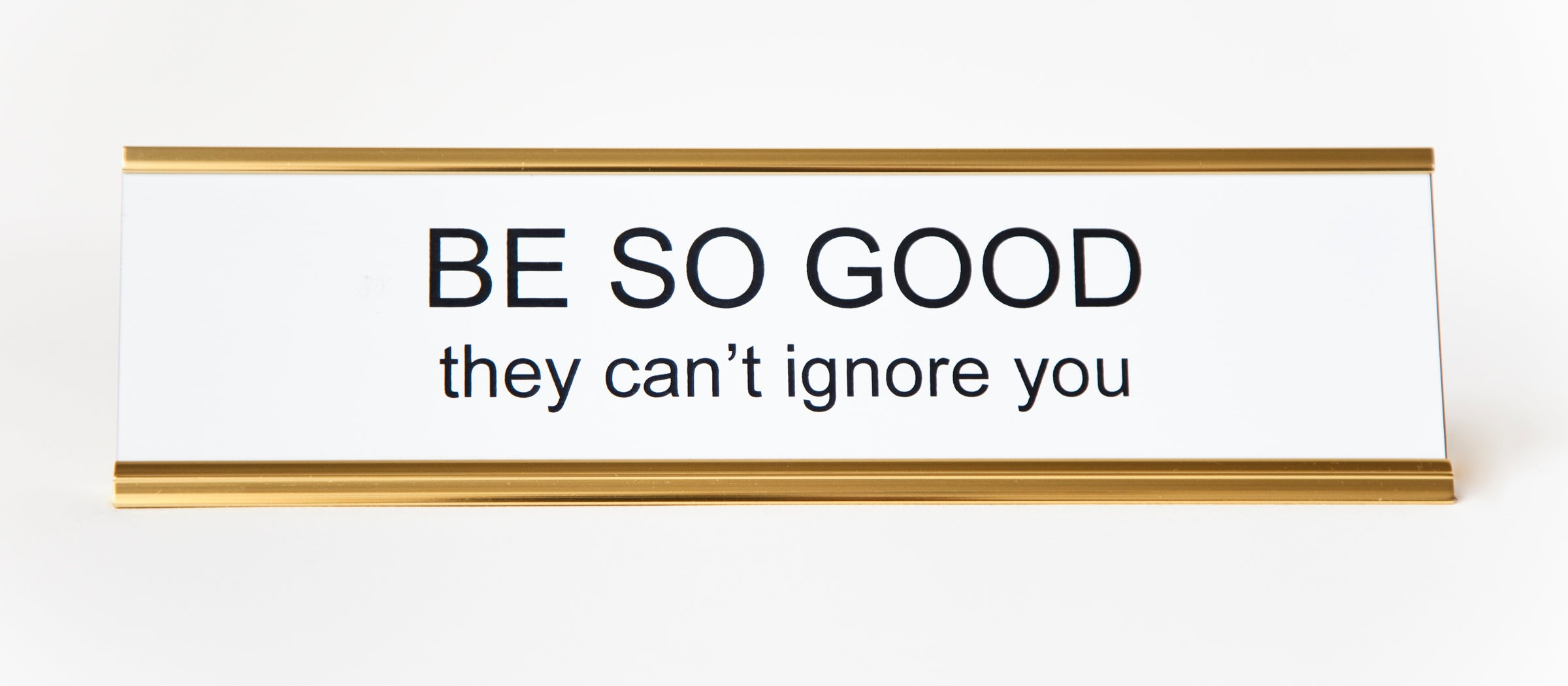 Be So Good They Can T Ignore You Nameplate Hesaidshesaid