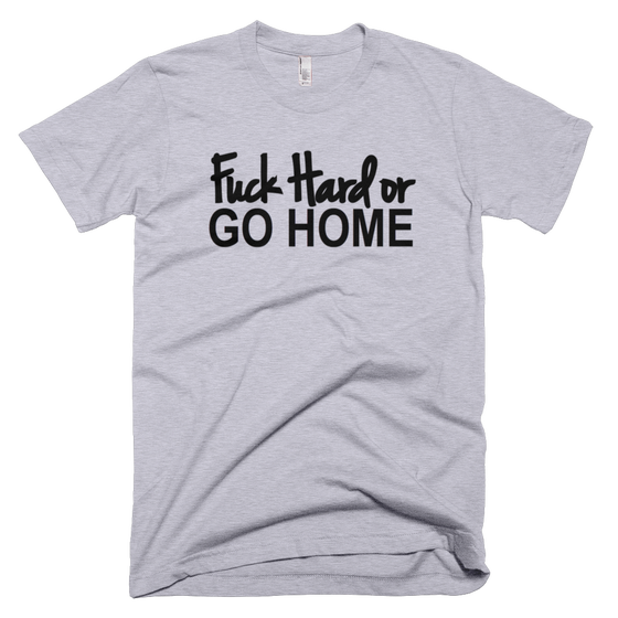 Image of Fuck Hard or Go Home Shirt