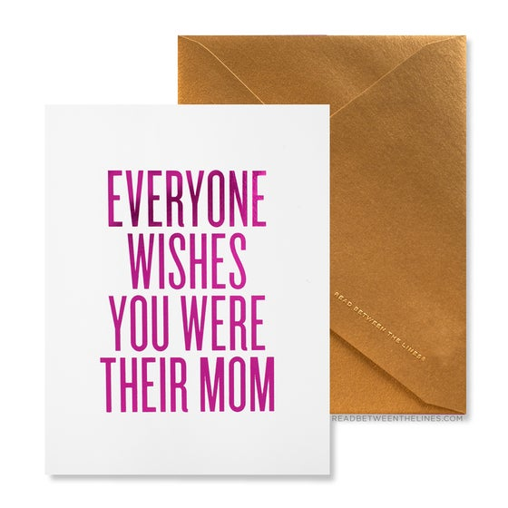 Image of EVERYONE WISHES YOU WERE THEIR MOM Card