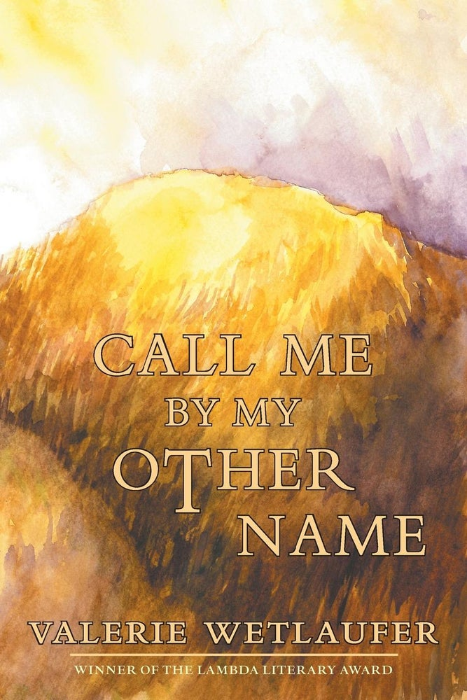 Image of ALA Over the Rainbow Title! Call Me by My Other Name by Valerie Wetlaufer