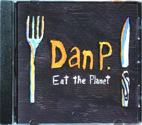 Image of Dan P.- Eat The Planet CD