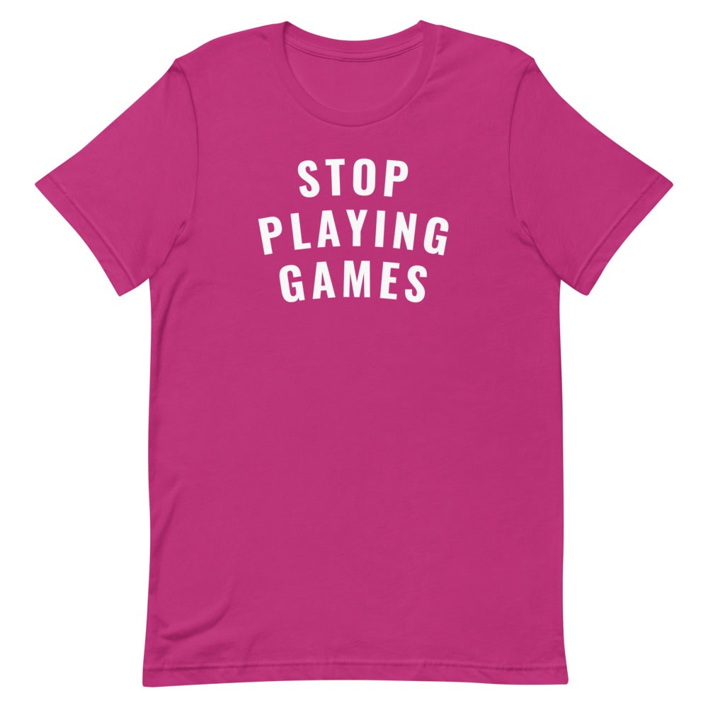 Stop Playing Games Tee (All colors)
