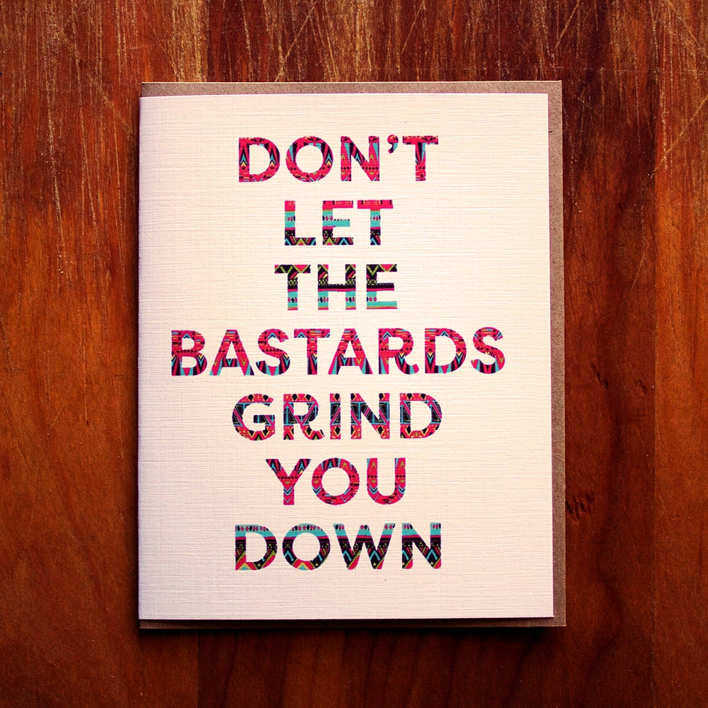 Image of Don't Let the Bastards Grind you Down- card