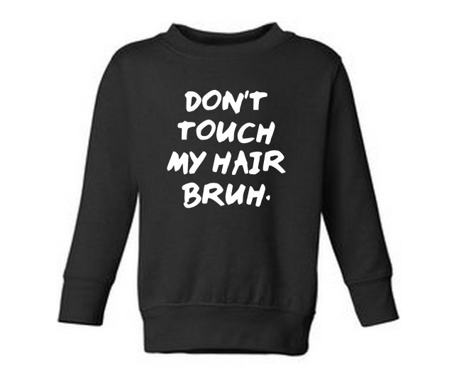 Image of Don't Touch My Hair Bruh. - Adult Crewneck & Hoody PREORDER