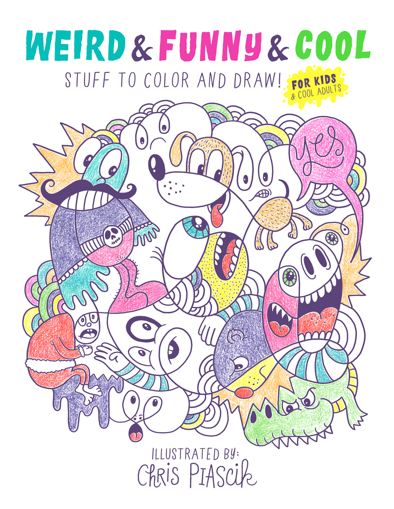 Weird & Funny & Cool Coloring Book | Chris Piascik