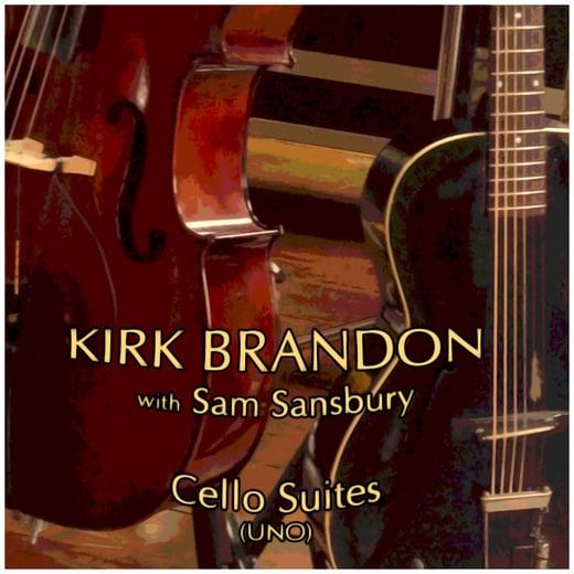 "***BRAND NEW*** KIRK BRANDON with Sam Sansbury ""Cello Suites""(Uno)"