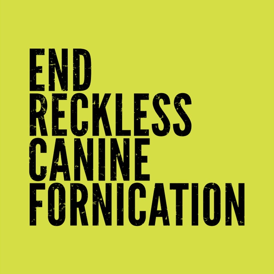 #EndRecklessCanineFornication Tee - SAFETY GREEN!