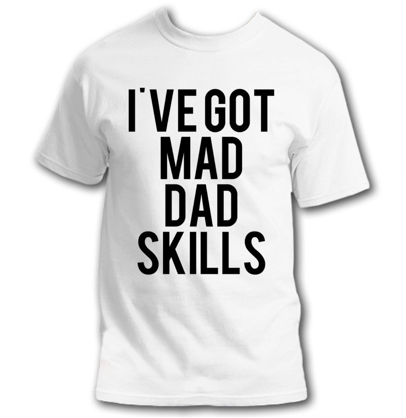 4924b057 Little Warrior Teepee's and Apparel — I'VE GOT MAD DAD SKILLS white tee