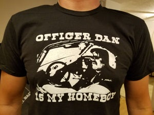 Image of Officer Dan is my Homeboy T-Shirt