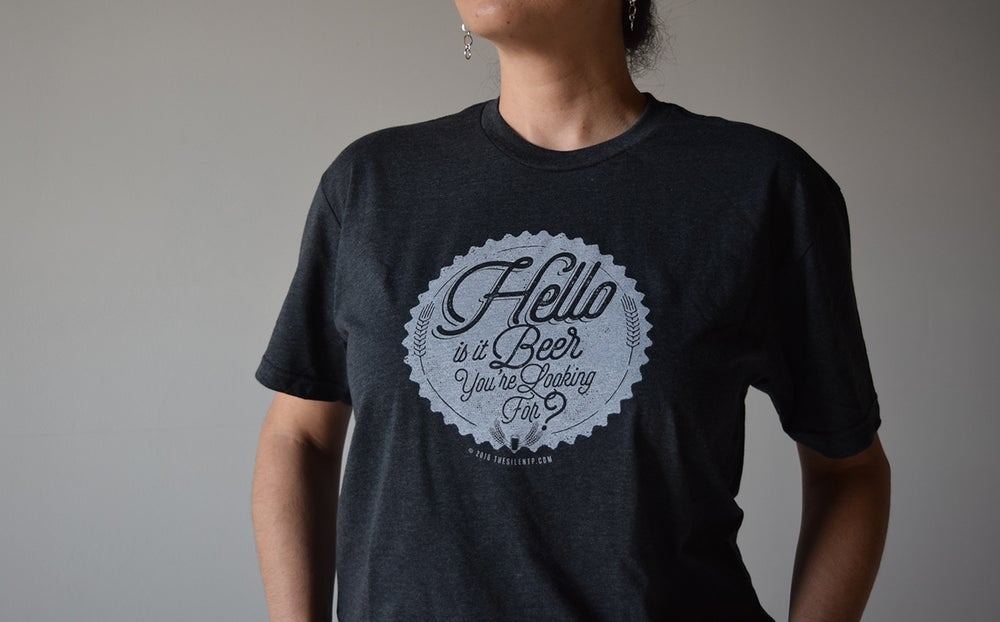 """""""Hello is it Beer You're Looking For?"""" Charcoal Grey T-shirt"""