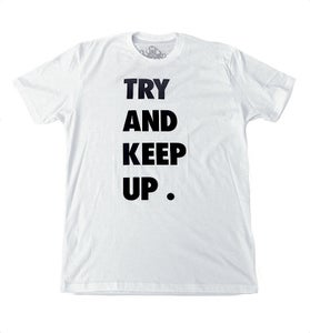 Image of TRY AND KEEP UP ™ - Unisex Tee (White)