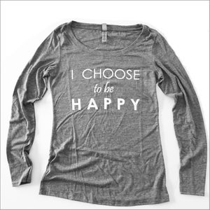 Image of The I CHOOSE to be HAPPY Long Sleeve Shirt