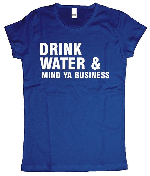 Image of Drink water & mind ya business (Women's) Blue t shirt