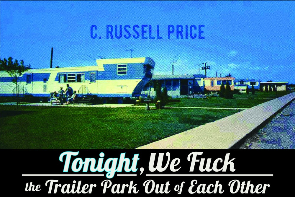 Image of Tonight, We Fuck the Trailer Park Out of Each Other by C. Russell Price